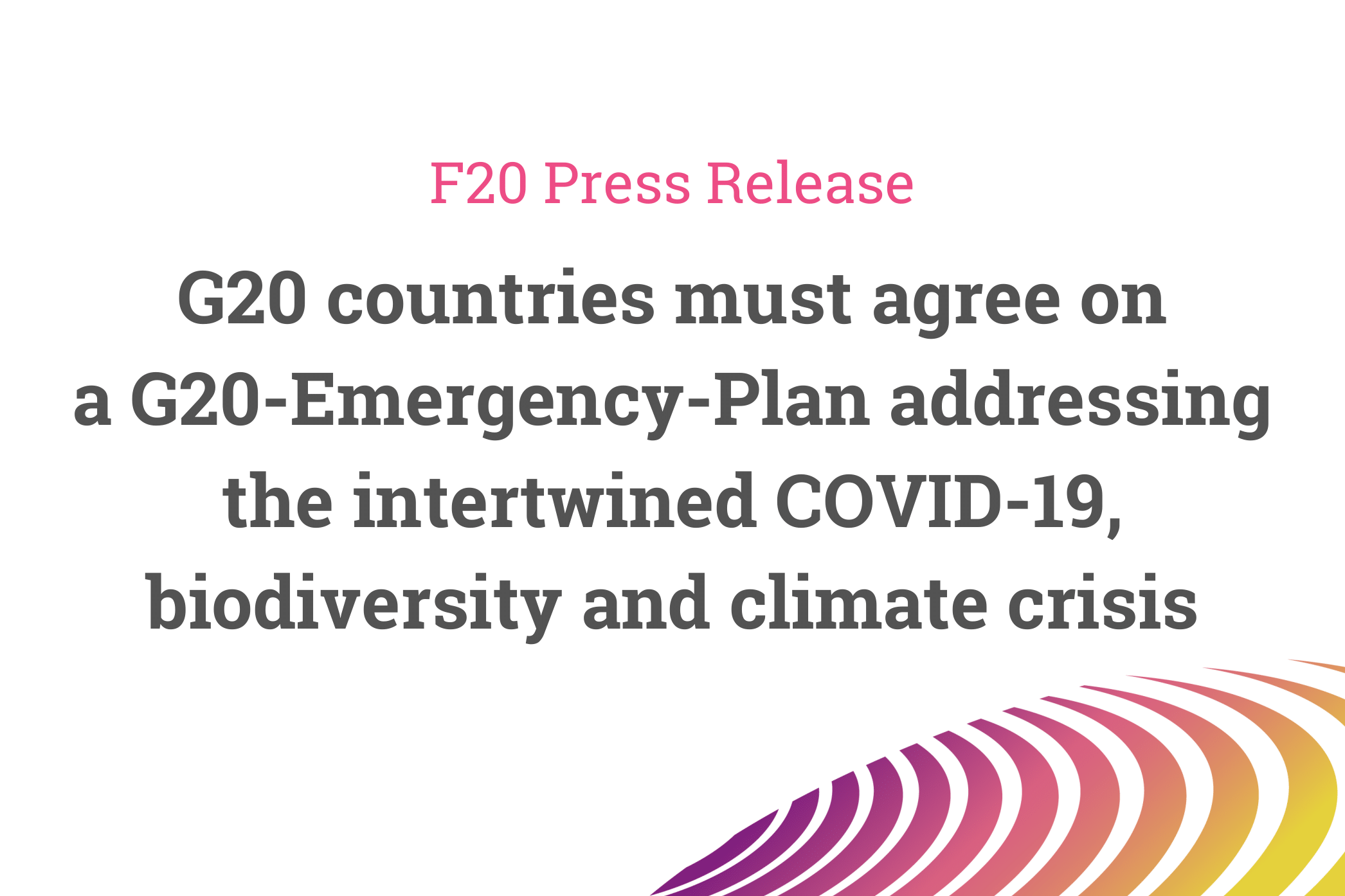 International group of foundations: G20 countries must agree on a  G20-Emergency-Plan addressing the intertwined COVID-19, biodiversity and climate crisis – Press Release of the Foundations Platform F20