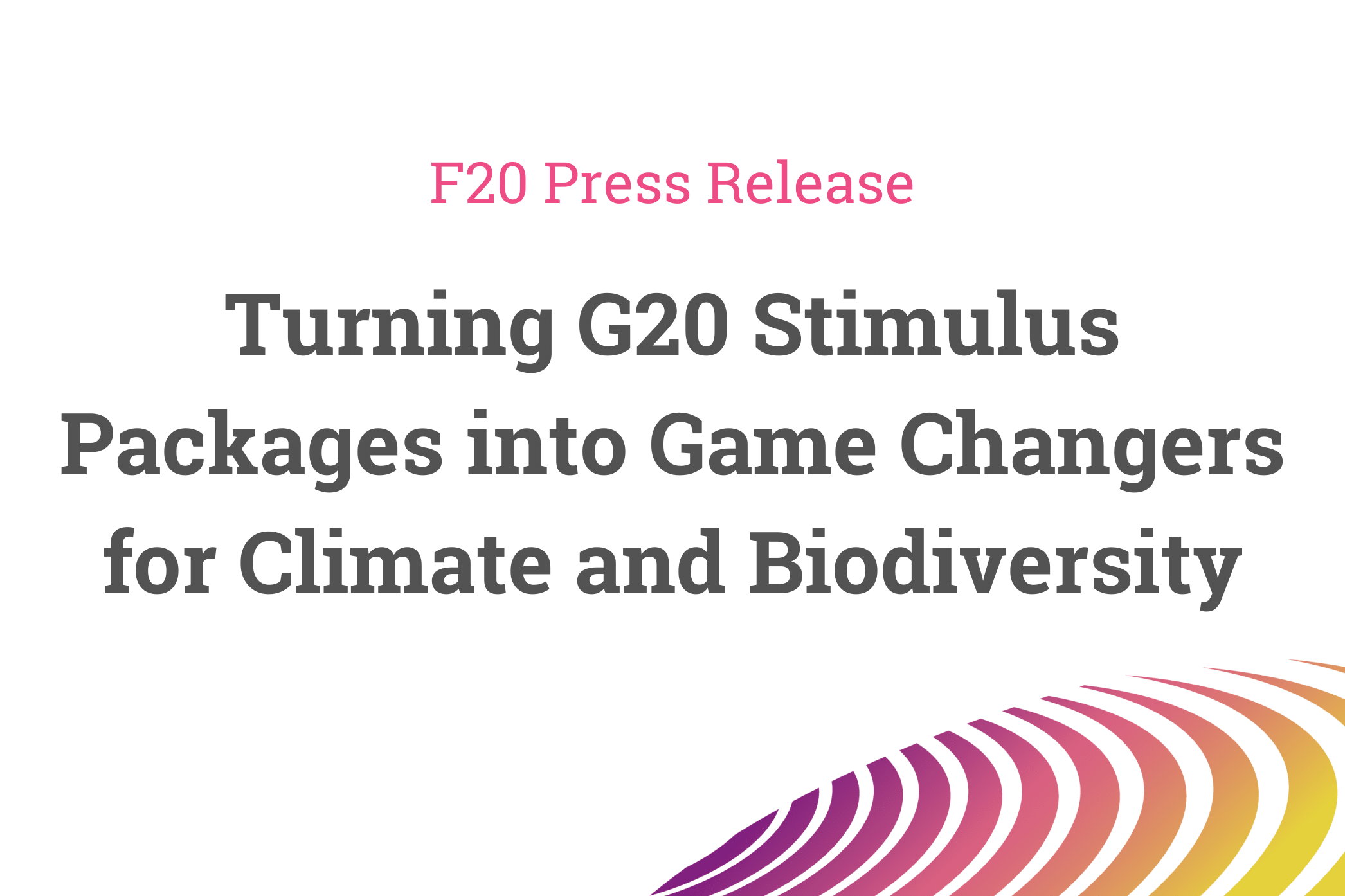 Turning G20 Stimulus Packages into Game Changers for Climate and Biodiversity – Press Release of the Foundations Platform F20
