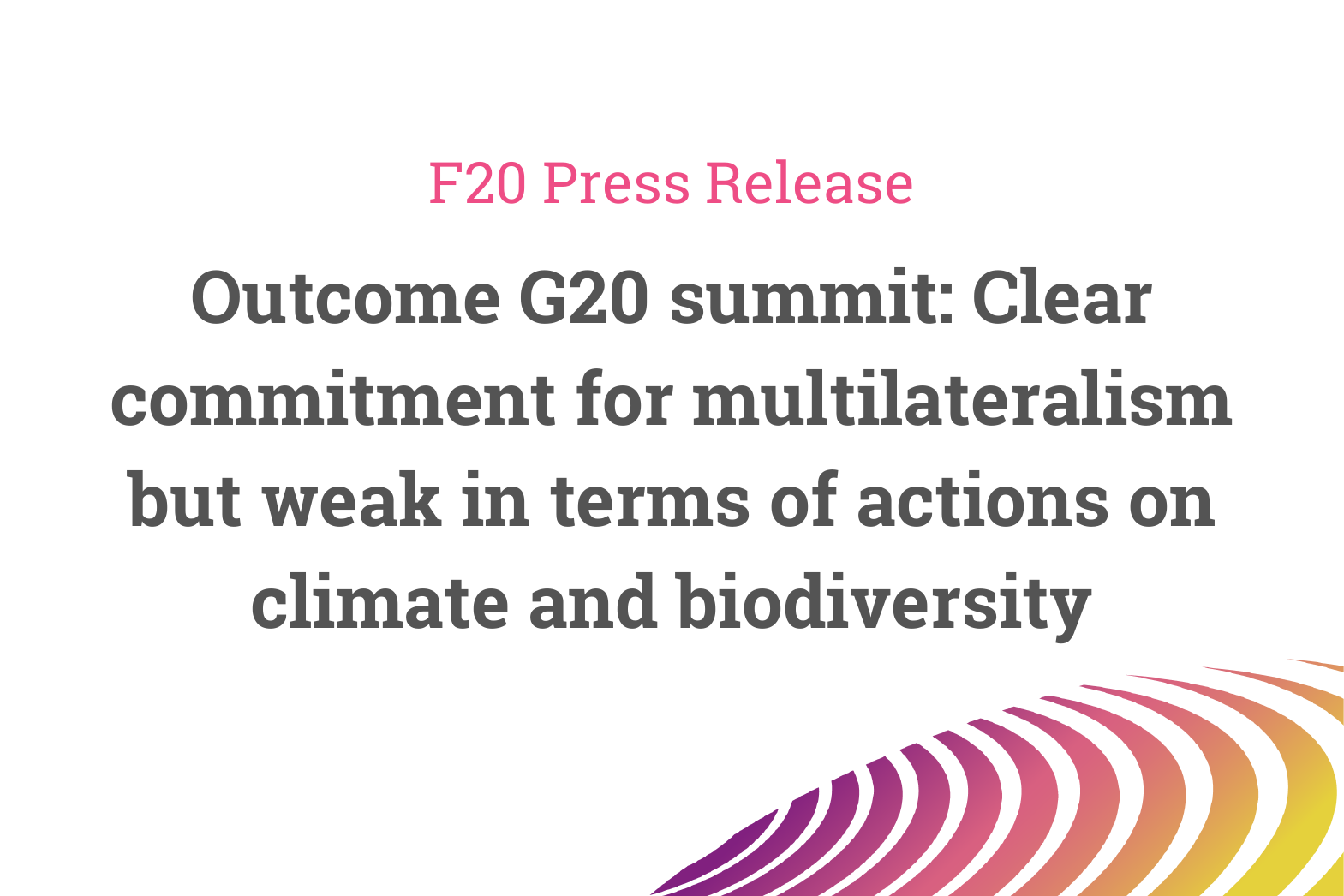 Outcome G20 summit: Clear commitment for multilateralism but weak in terms of actions on climate and biodiversity – Press Release of the Foundations Platform F20